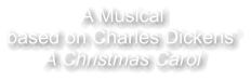 A Musical based on Charles Dickens' A Christmas Carol